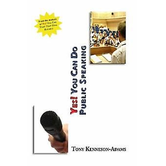 Yes You Can Do Public Speaking by KennesonAdams & Tony