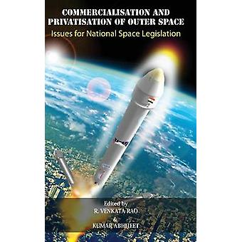 Commercialisation and Privatisation of Outer Space Issues for National Space Legislation by Rao & R Venkata