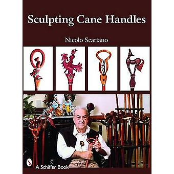 Sculpting Cane Handles by Nicolo Scariano - 9780764328237 Book