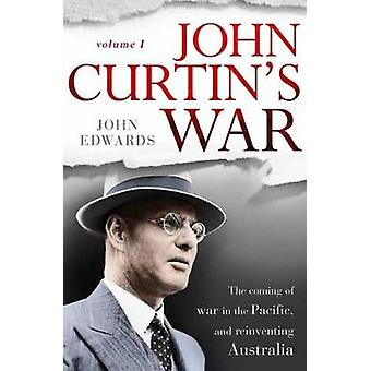 John Curtin - The Coming of War in the Pacific - and Reinventing Austr