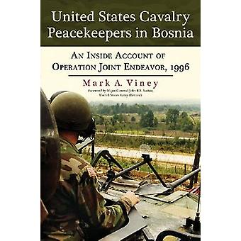 United States Cavalry Peacekeepers in Bosnia - An Inside Account of Op