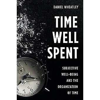 Time Well Spent - Subjective Well-Being and the Organization of Time b
