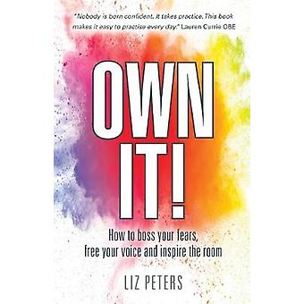 Own It! - How to boss your fears - free your voice and inspire the roo