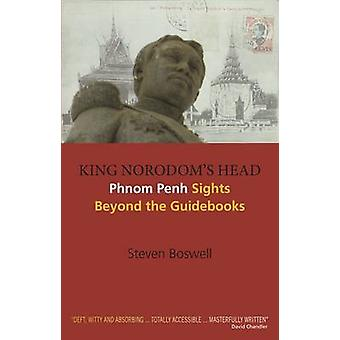 King Norodorm's Head - Phnom Penh Sights Beyond the Guidebooks by Stev