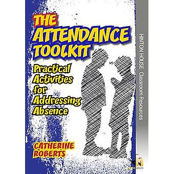 The Attendance Toolkit - Practical Strategies for Addressing Absence b