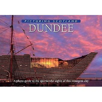 Dundee Picturing Scotland  A photoguide to the spectacular sights of this resurgent city by Colin Nutt
