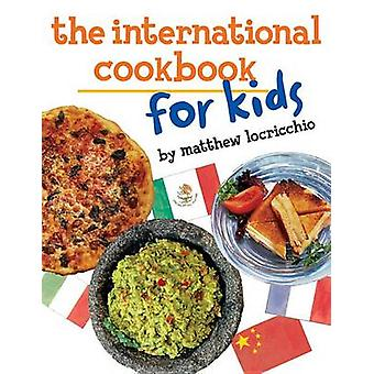 The International Cookbook for Kids by Matthew Locricchio - 978076146