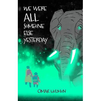 We Were All Someone Else Yesterday by Holmon & Omar