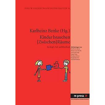 Kinder Brauchen [zwischen]raeume - Ein Kopf- - Fuss- Und Handbuch by K