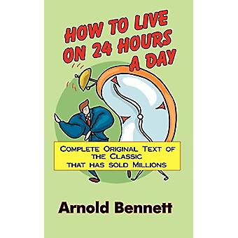 How to Live on 24 Hours a Day by Arnold Bennett - 9780979415487 Book