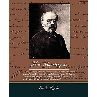 His Masterpiece by Emile Zola - 9781438505176 Book