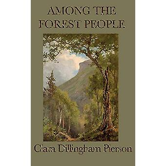 Among the Forest People by Clara Dillingham Pierson - 9781515435235 B