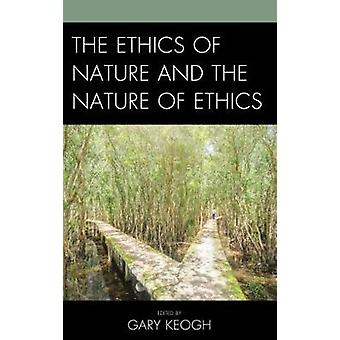 The Ethics of Nature and the Nature of Ethics by Gary Keogh - 9781498