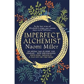Imperfect Alchemist In the last years of Elizabeth I's reign one woman dares to be different  A spellbinding story based on a remarkable Tudor life