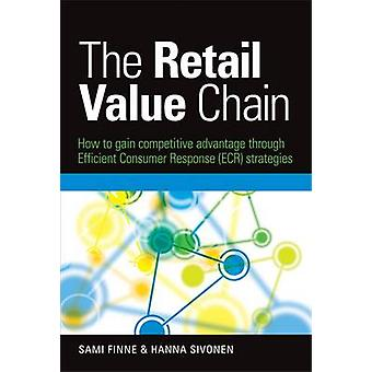 The Retail Value Chain How to Gain Competitive Advantage Through Efficient Consumer Response ECR Strategies by Finne & Sami