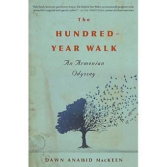 The HundredYear Walk An Armenian Odyssey door Dawn Anahid Mackeen