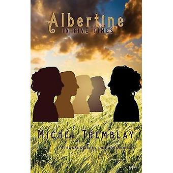 Albertine in Five Times by Translated by Linda Gaboriau Michel Tremblay