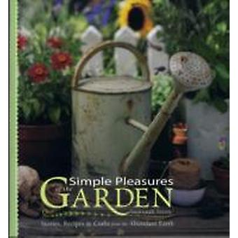 Simple Pleasures of the Garden  Stories Recipes amp Crafts from the Abundant Earth by Susannah Seton