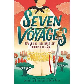 Seven Voyages  How Chinas Treasure Fleet Conquered the Sea by Laurence Bergreen & Sara Fray