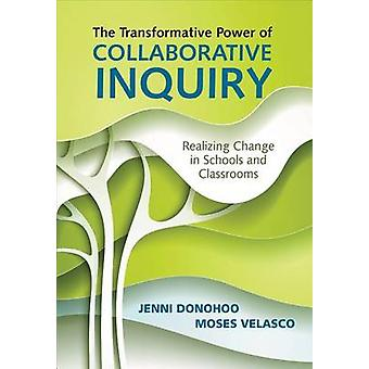 The Transformative Power of Collaborative Inquiry Realizing Change in Schools and Classrooms by Donohoo & Jenni