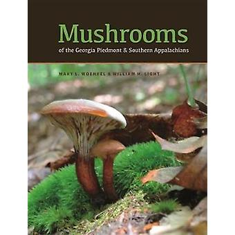 Mushrooms of the Georgia Piedmont and Southern Appalachians by Mary L.WoehrelWilliam H. Light
