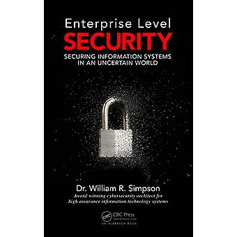 Enterprise Level Security Securing Information Systems in an Uncertain World