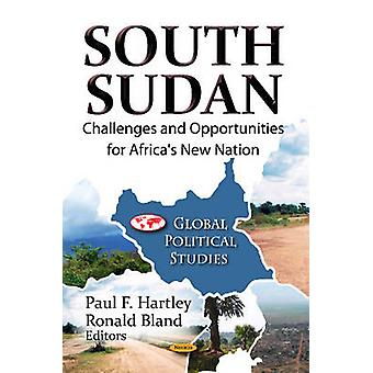 South Sudan Challenges and Opportunities for Africas New Nation by Edited by Paul F Hartley and Edited by Ronald Bland