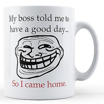 Mon patron m'a dit d'avoir une bonne journée... - tasse en céramique imprimé