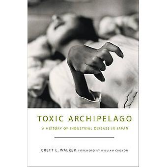 Toxic Archipelago - A History of Industrial Disease in Japan by Brett