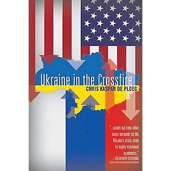 Ukraine in the Crossfire by Chris de Ploegg - 9780997287080 Book