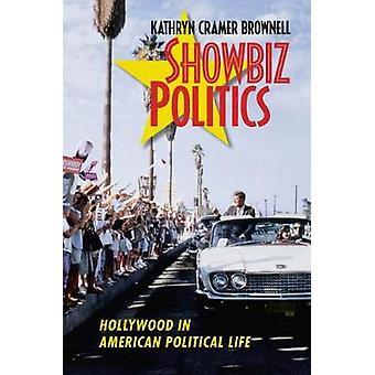 Showbiz Politics - Hollywood in American Political Life by Kathryn Cra