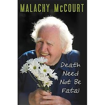 Death Need Not Be Fatal by Malachy McCourt - Brian McDonald - 9781478