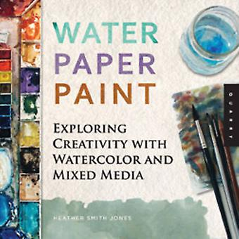 Water Paper Paint - Exploring Creativity with Watercolor and Mixed Med