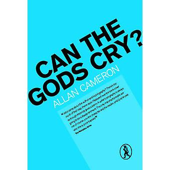 Can the Gods Cry? by Allan Cameron - 9781908251008 Book