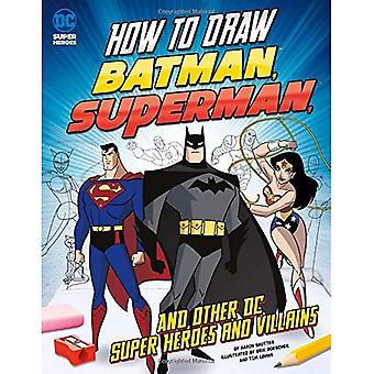 Come disegnare Batman, Superman e altri DC Super eroi e criminali