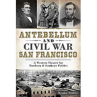 Guerre civile et Antebellum San Francisco:: un théâtre occidental pour une politique du Nord & Sud