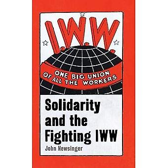 One Big Union Of All The Workers: Solidarity and the� Fighting IWW