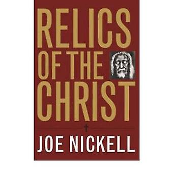 Relics of the Christ by Nickell & Joe