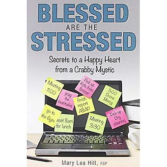 Blessed Are the Stressed: Secrets to a Happy Heart from a Crabby Mystic