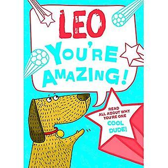 Leo - du bist erstaunlich!: Lesen Sie alles über warum du ein cooler Typ bist!