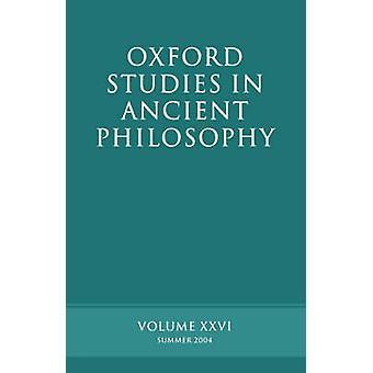 Oxford Studies in Ancient Philosophy Volume XXVI Summer 2004 by Sedley & David N.