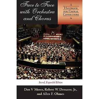 Face to Face with Orchestra and Chorus Second Expanded Edition A Handbook for Choral Conductors by Demaree & Robert W. & Jr.
