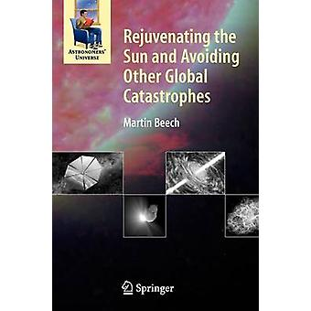 Rejuvenating the Sun and Avoiding Other Global Catastrophes by Beech & Martin