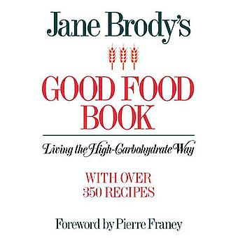 Jane Brodys Good Food Book Living the HighCarbohydrate Way by Brody & Jane