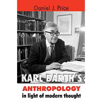 Karl Barths Anthropology in Light of Modern Thought by Price & Daniel J.