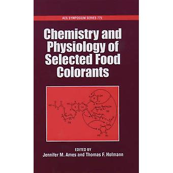 Chemistry and Physiology of Selected Food Colorants by Ames & Jennifer M.