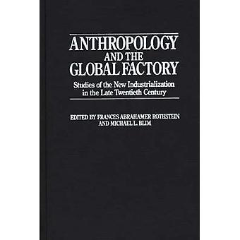 Anthropology and the Global Factory Studies of the New Industrialization in the Late Twentieth Century by Rothstein & Frances A.