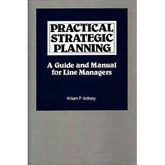 Praktisk strategisk planering en Guide och handbok för linjechefer av Anthony & William P.