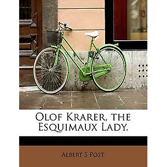 Olof Krarer the Esquimaux Lady. by Post & Albert S