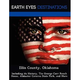 Ellis County Oklahoma Including its History The George Carr Ranch House Alabaster Caverns State Park and More by Knight & Dave